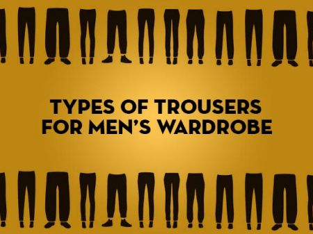 8 Types of Trousers A Man can't Live Without