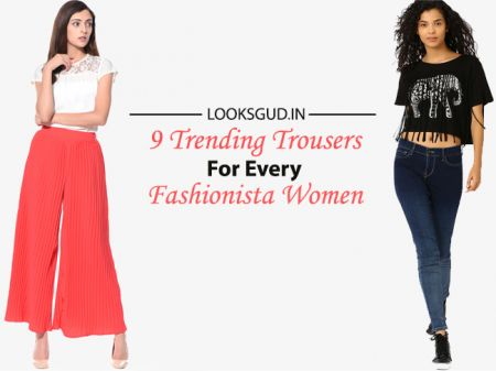9 Trending Trousers For Every Fashionista Women