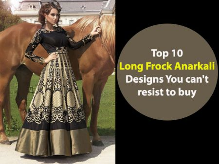 Top 10 Trending Long Frock Anarkali Suits Designs